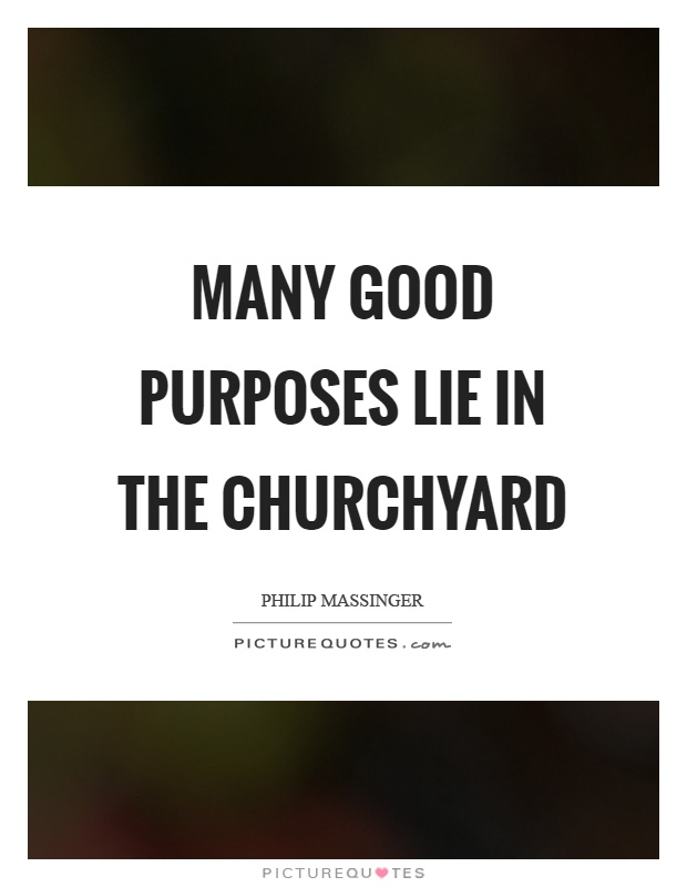 Many good purposes lie in the churchyard Picture Quote #1