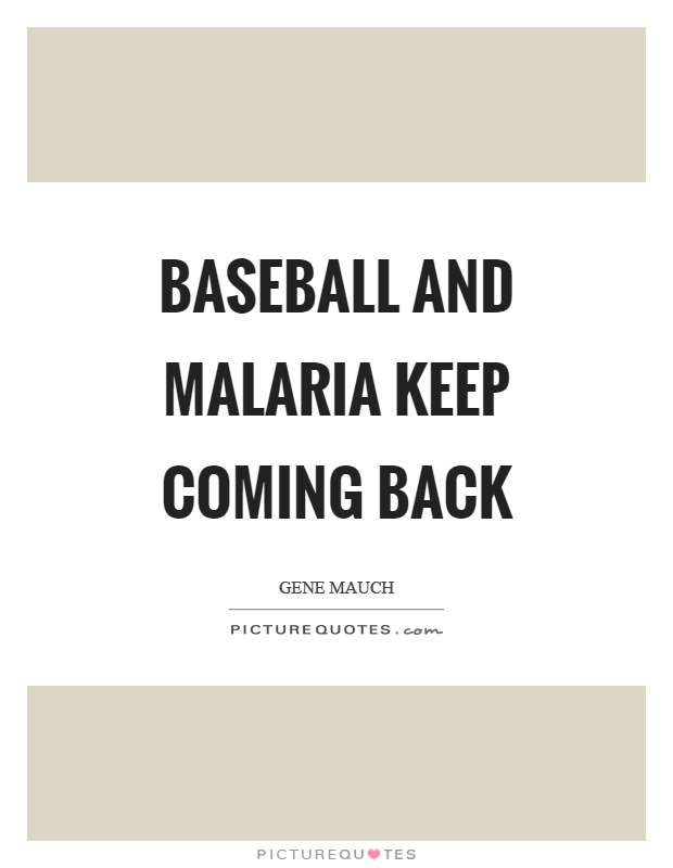 Baseball and malaria keep coming back Picture Quote #1