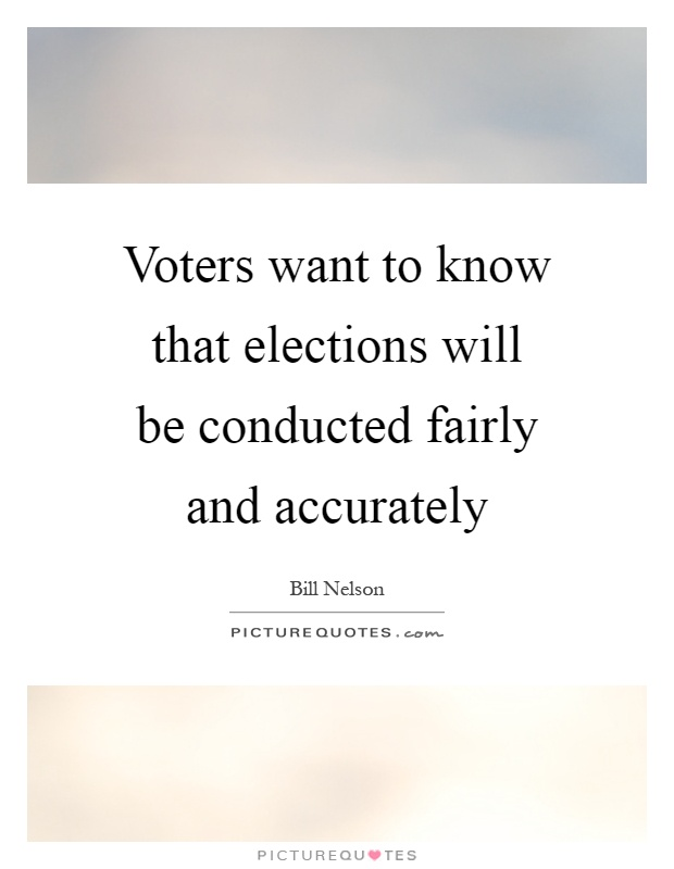 Voters want to know that elections will be conducted fairly and accurately Picture Quote #1