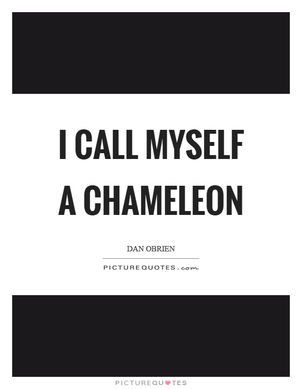 I call myself a chameleon Picture Quote #1