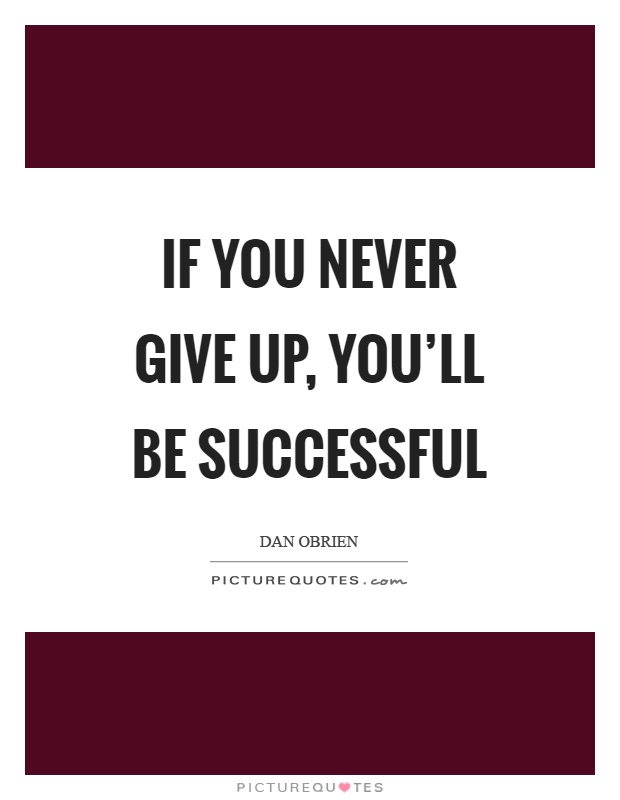 If you never give up, you'll be successful Picture Quote #1