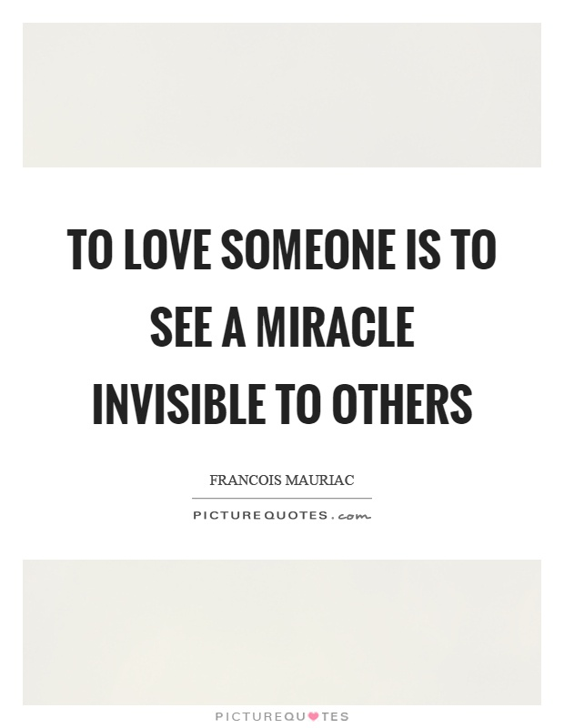 To love someone is to see a miracle invisible to others Picture Quote #1
