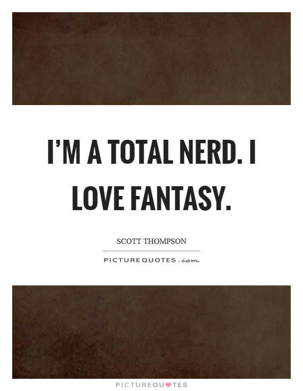 Im a total nerd i love fantasy picture quotes i love fantasy picture quote 1 voltagebd Images