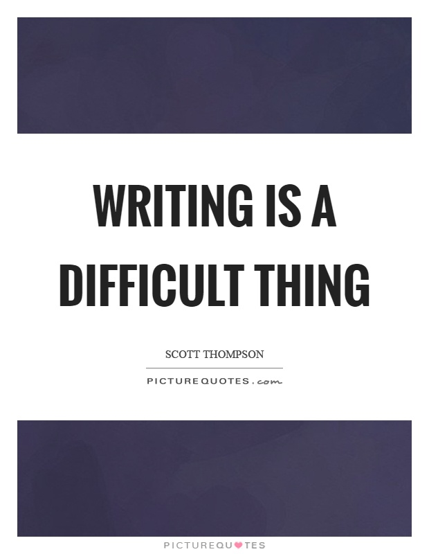 Writing is a difficult thing Picture Quote #1