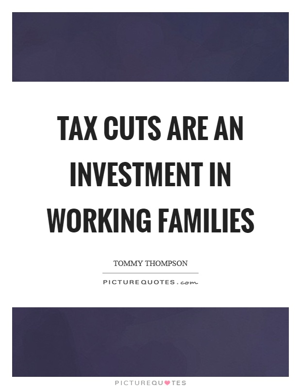 Tax cuts are an investment in working families Picture Quote #1