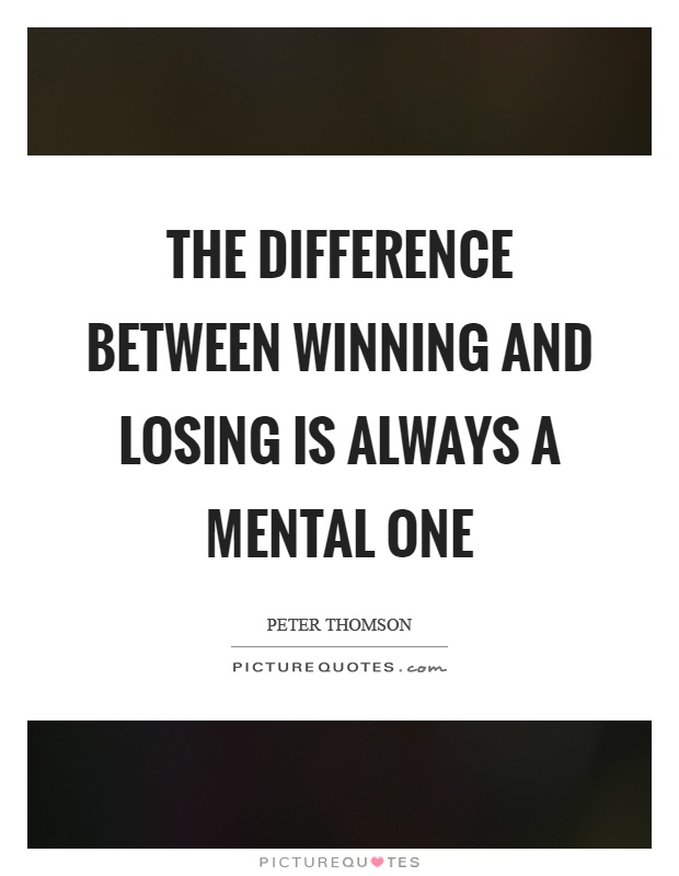 The difference between winning and losing is always a mental one Picture Quote #1