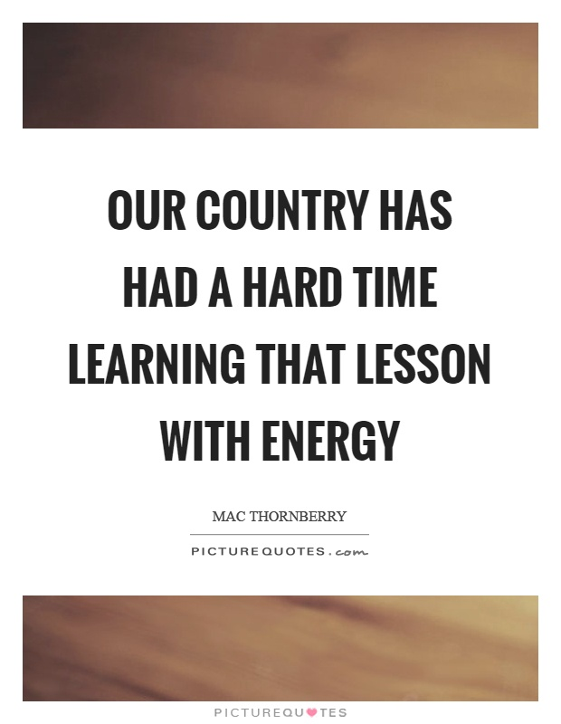 Our country has had a hard time learning that lesson with energy Picture Quote #1