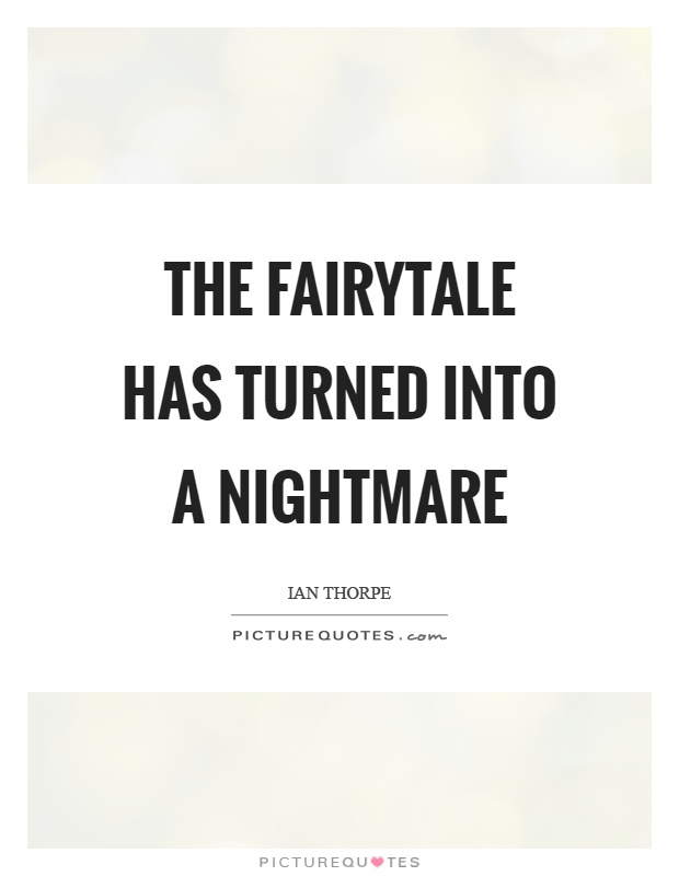The fairytale has turned into a nightmare Picture Quote #1