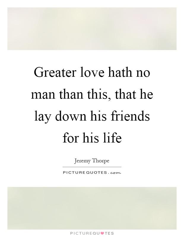 pics photos greater love hath no man than this that a