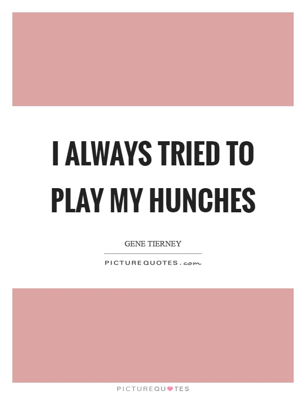 I always tried to play my hunches Picture Quote #1