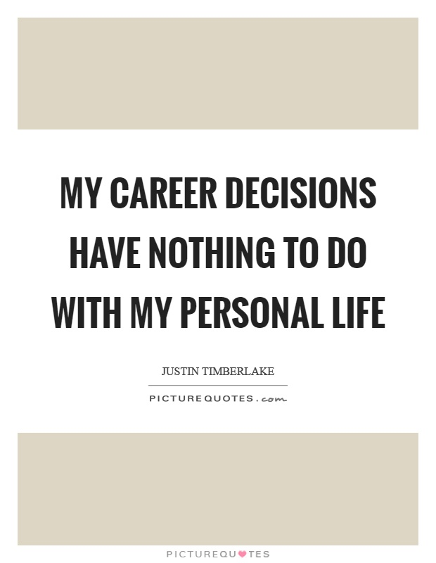 My career decisions have nothing to do with my personal life Picture Quote #1