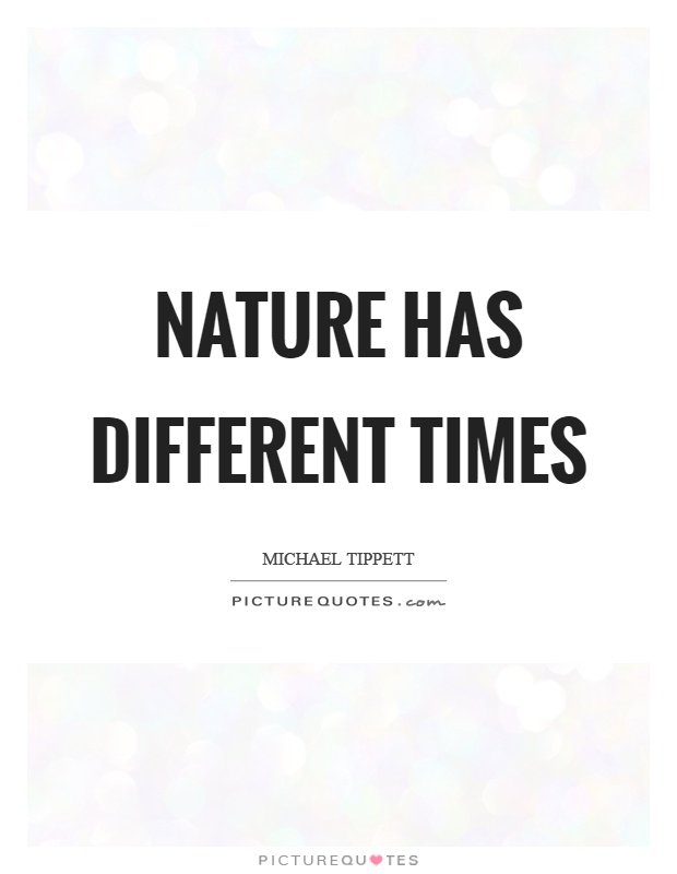 Nature has different times Picture Quote #1