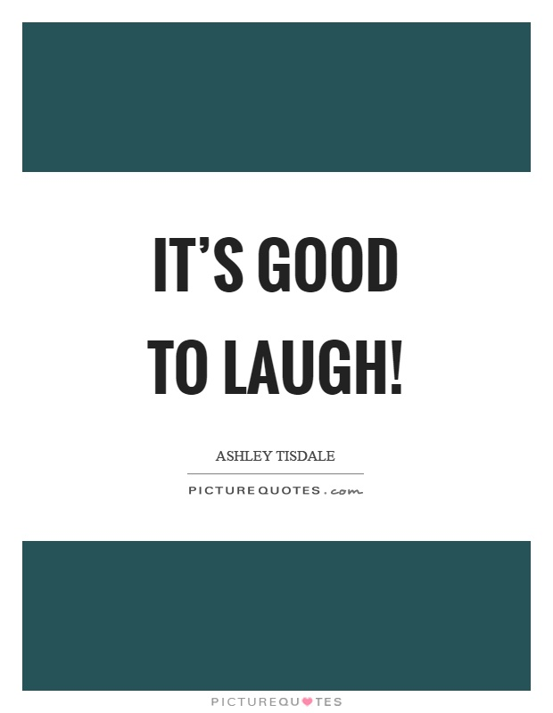 It's good to laugh! Picture Quote #1