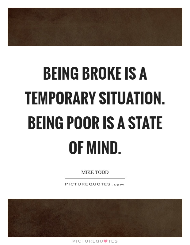 Being broke is a temporary situation. Being poor is a state of mind Picture Quote #1