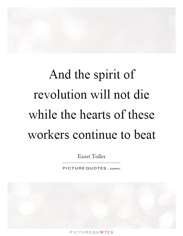 And the spirit of revolution will not die while the hearts of these workers continue to beat Picture Quote #1