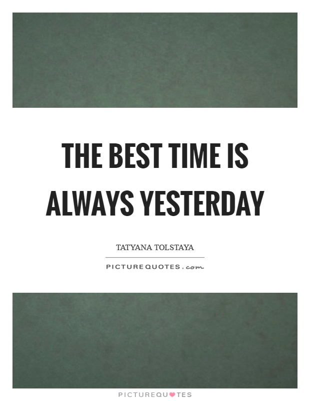 The best time is always yesterday Picture Quote #1