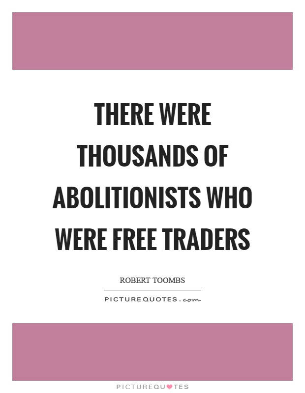 There were thousands of abolitionists who were free traders Picture Quote #1