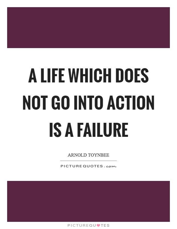 A life which does not go into action is a failure Picture Quote #1