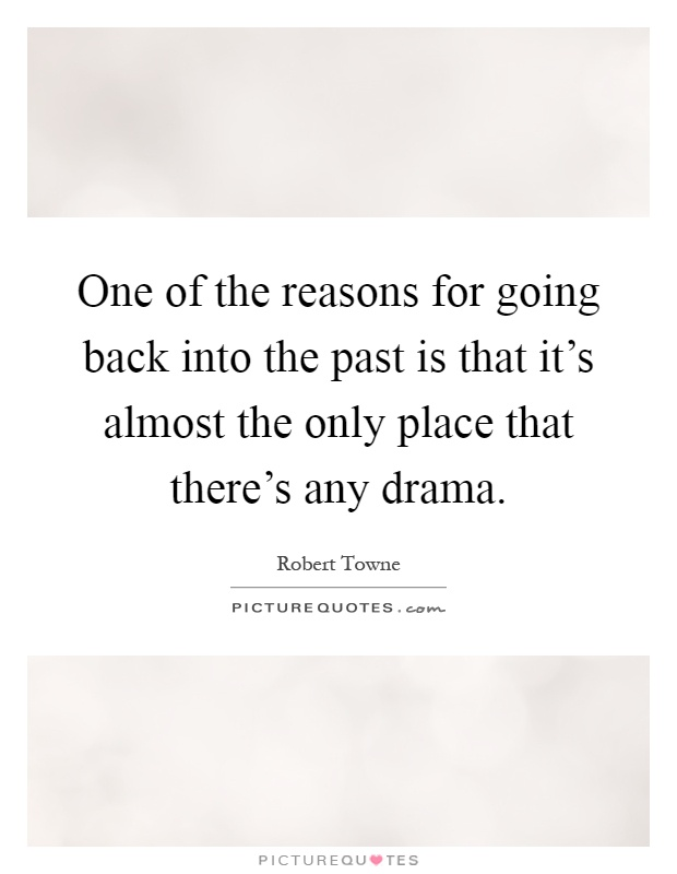 One of the reasons for going back into the past is that it's almost the only place that there's any drama Picture Quote #1