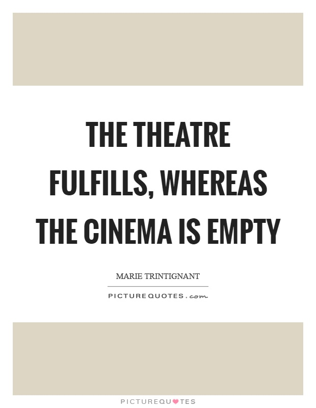 The theatre fulfills, whereas the cinema is empty Picture Quote #1