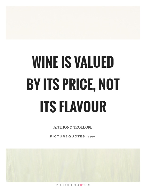 Wine is valued by its price, not its flavour Picture Quote #1