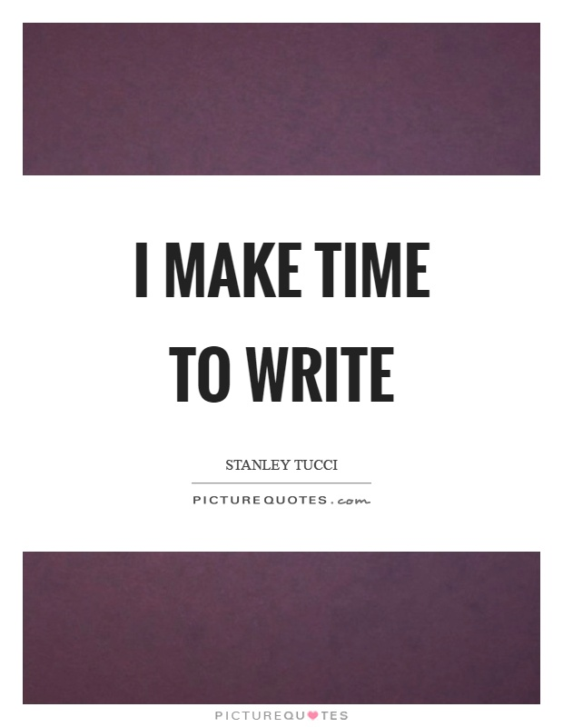 I make time to write Picture Quote #1