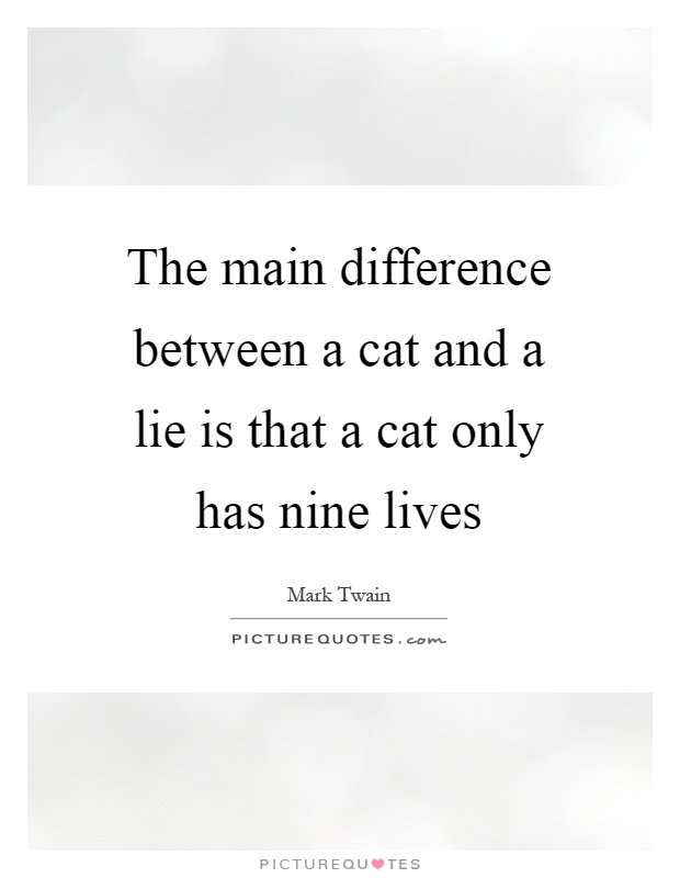 The main difference between a cat and a lie is that a cat only has nine lives Picture Quote #1