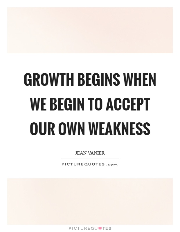 Growth begins when we begin to accept our own weakness Picture Quote #1