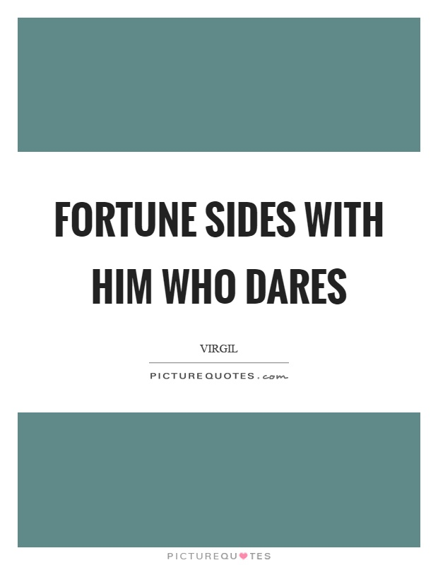 Fortune sides with him who dares Picture Quote #1