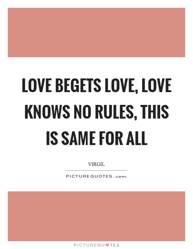 Love begets love, love knows no rules, this is same for all Picture Quote #1