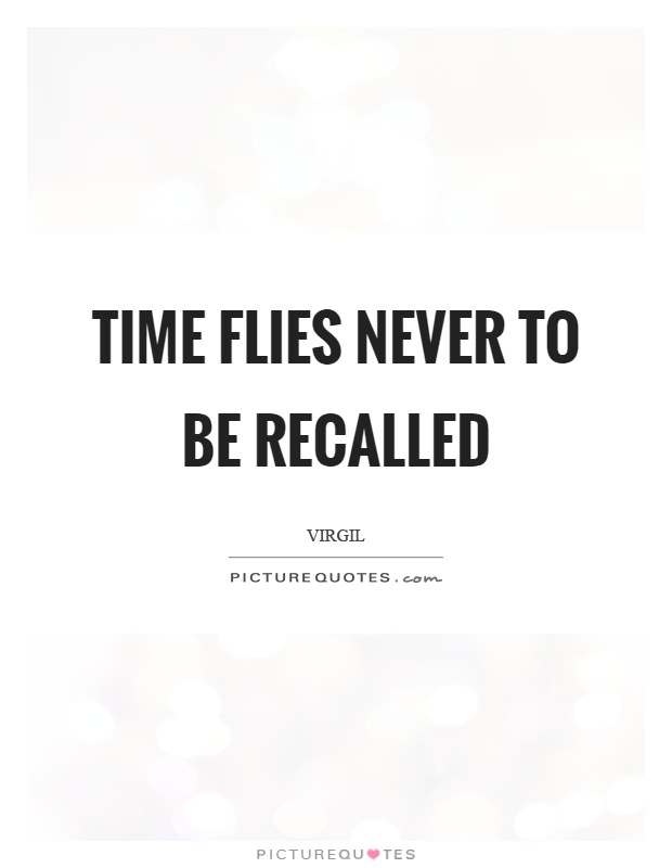 Time flies never to be recalled Picture Quote #1