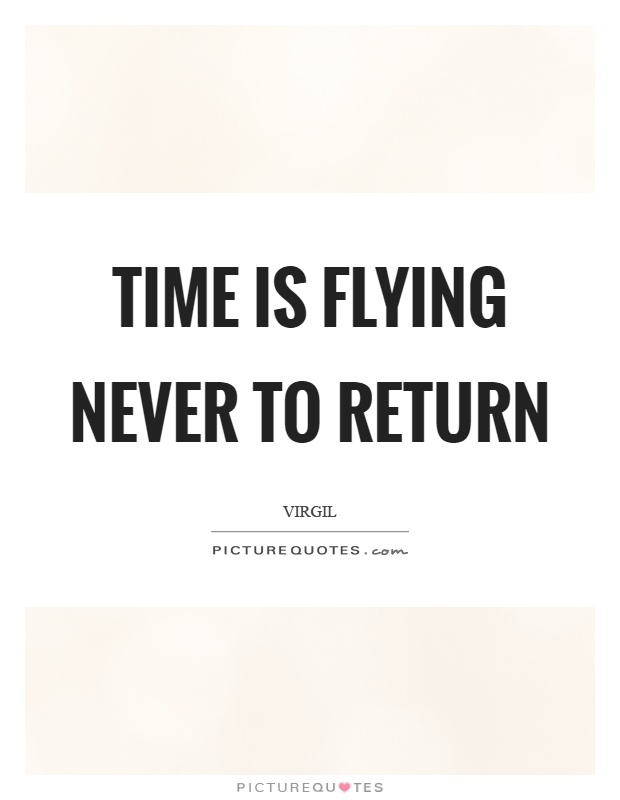 Time is flying never to return Picture Quote #1