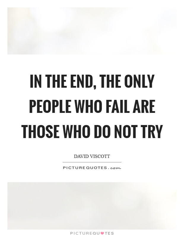 In the end, the only people who fail are those who do not try Picture Quote #1