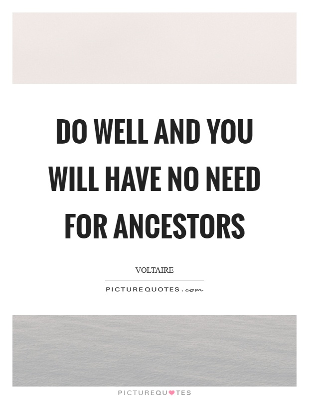 Do well and you will have no need for ancestors Picture Quote #1