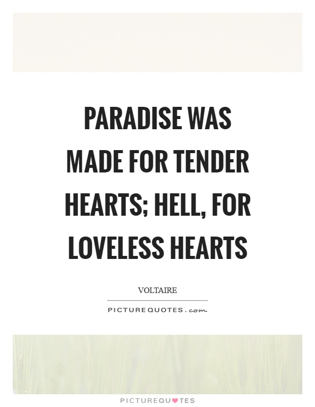 Paradise was made for tender hearts; hell, for loveless hearts Picture Quote #1