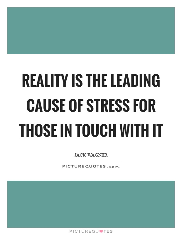 Reality is the leading cause of stress for those in touch with it Picture Quote #1