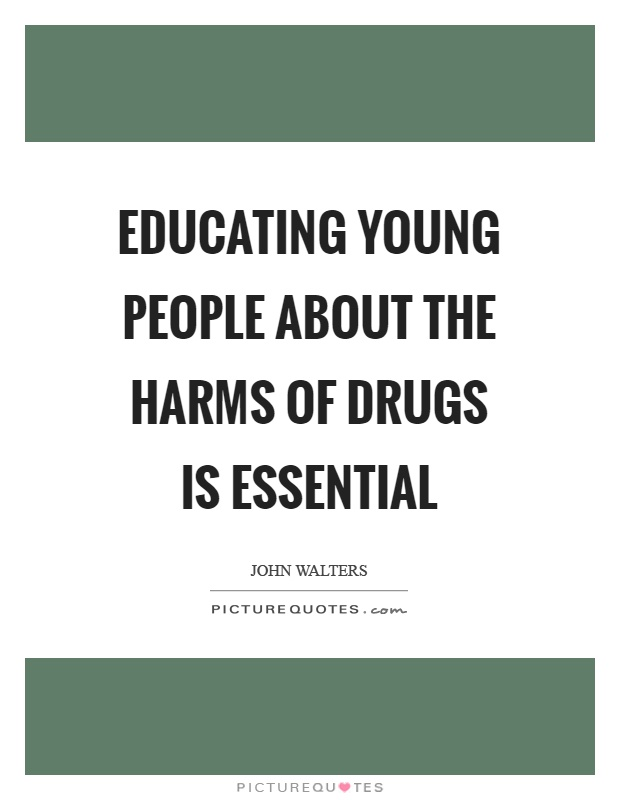 Educating young people about the harms of drugs is essential Picture Quote #1