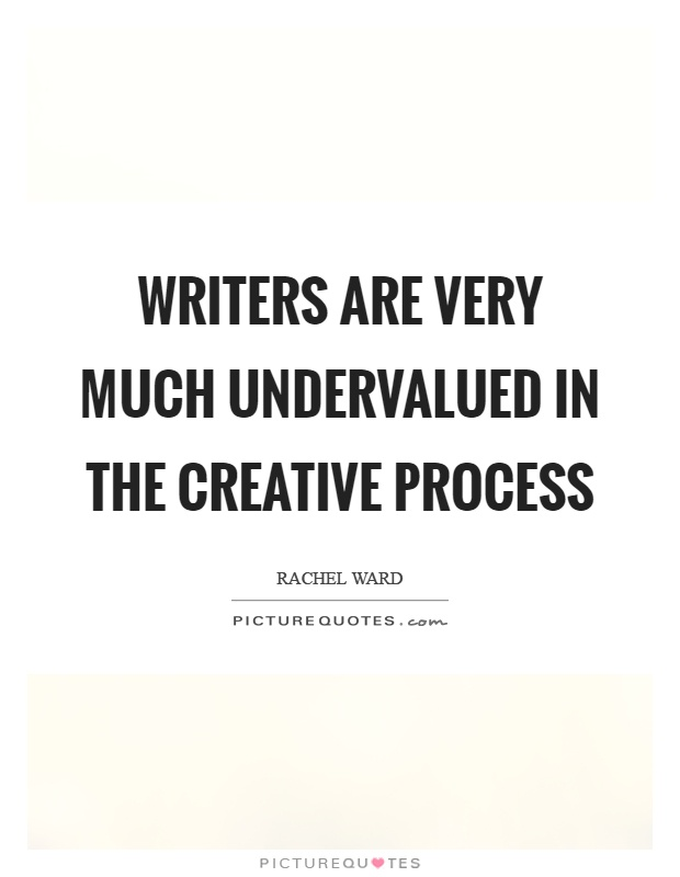 Writers are very much undervalued in the creative process Picture Quote #1