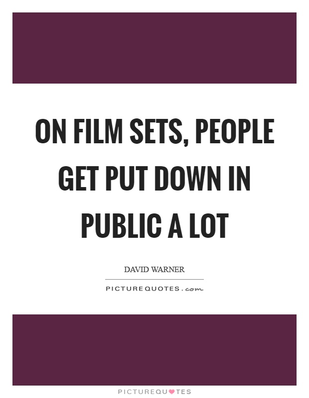 On film sets, people get put down in public a lot Picture Quote #1