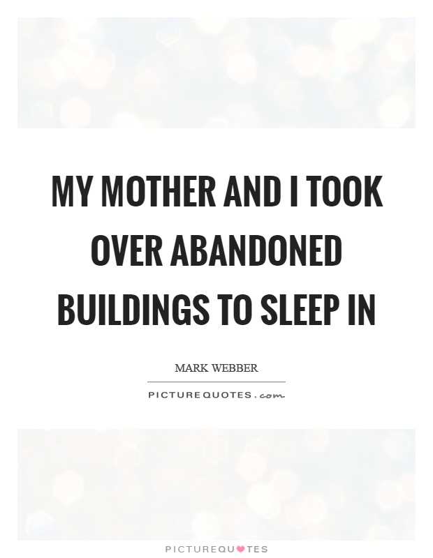 My mother and I took over abandoned buildings to sleep in Picture Quote #1