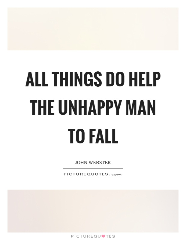 All things do help the unhappy man to fall Picture Quote #1