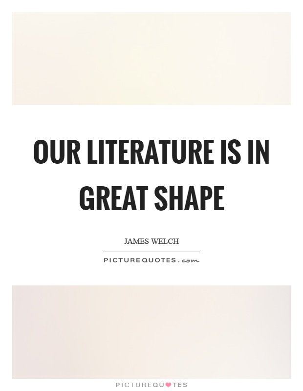 Our literature is in great shape Picture Quote #1