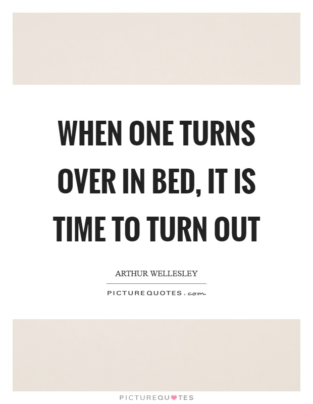When one turns over in bed, it is time to turn out Picture Quote #1
