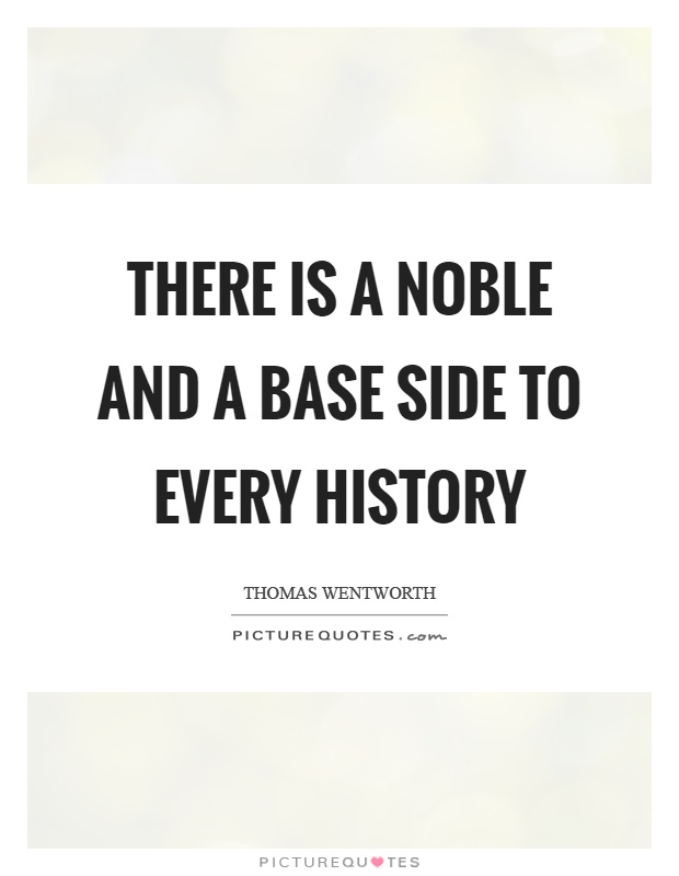 There is a noble and a base side to every history Picture Quote #1