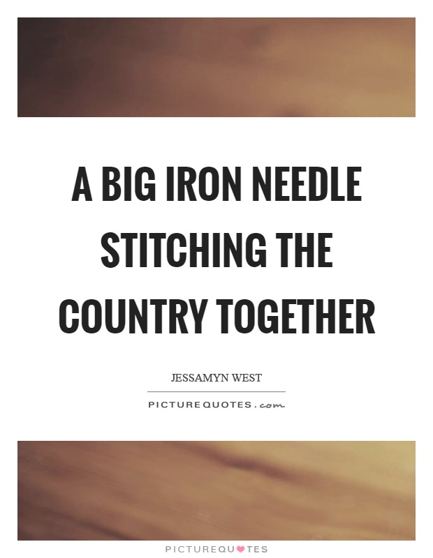 A big iron needle stitching the country together Picture Quote #1