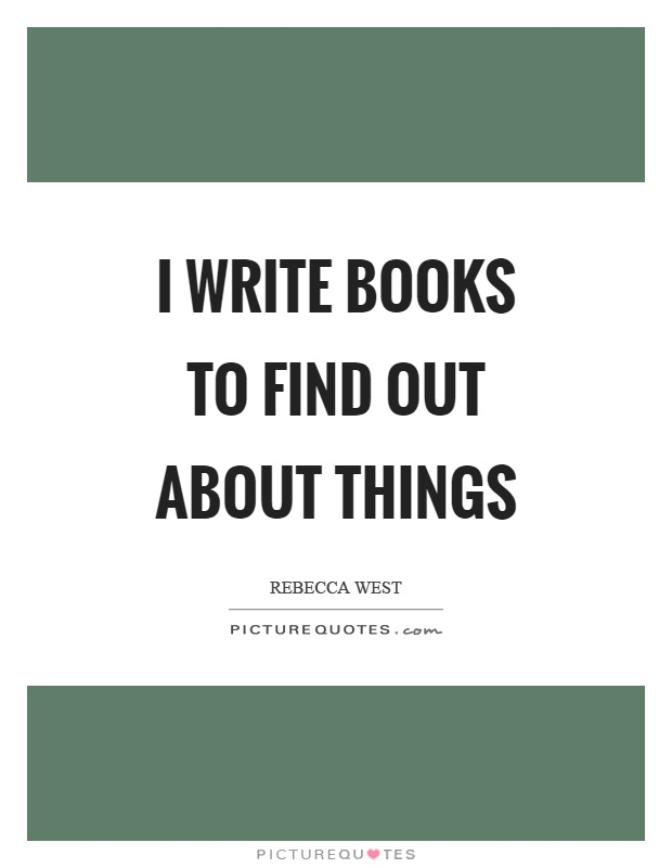 I write books to find out about things Picture Quote #1