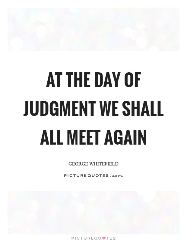 At the day of judgment we shall all meet again Picture Quote #1