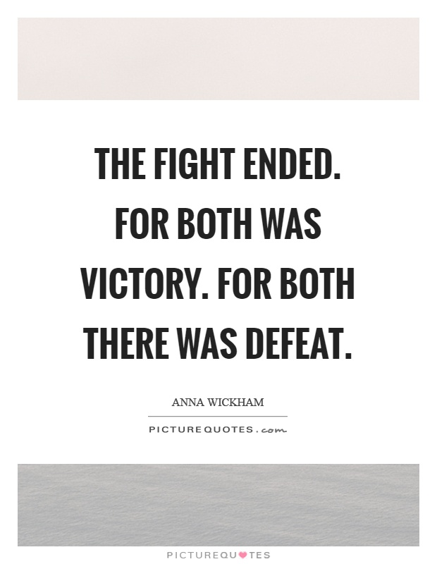 The fight ended. For both was victory. For both there was defeat Picture Quote #1