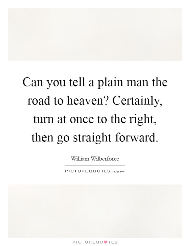 Can you tell a plain man the road to heaven? Certainly, turn at once to the right, then go straight forward Picture Quote #1