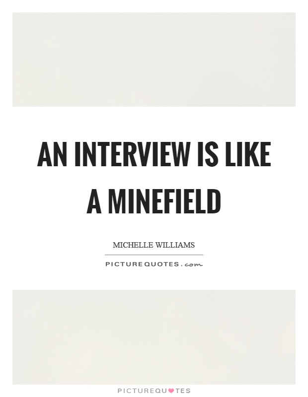 An interview is like a minefield Picture Quote #1